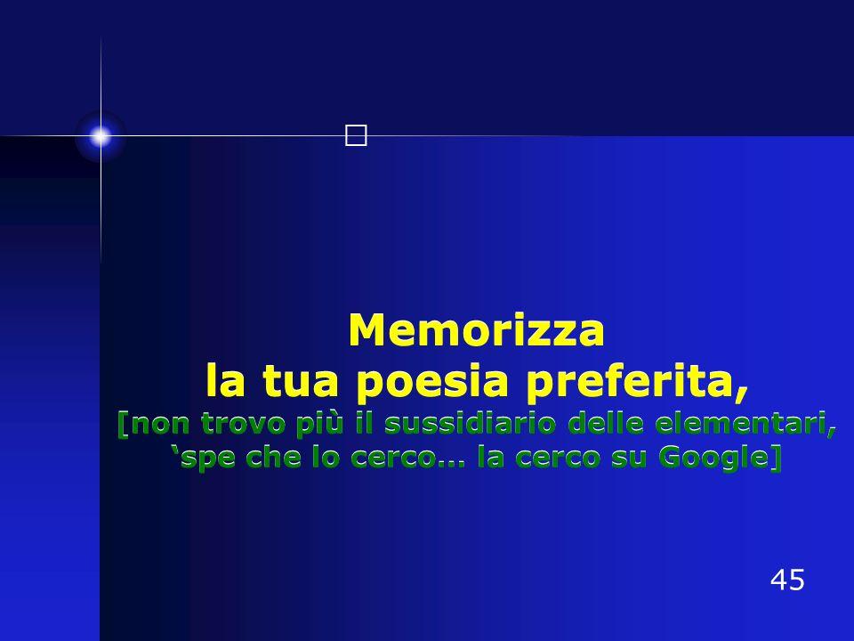 Memorizza la tua poesia preferita, [non trovo più il sussidiario delle elementari, 'spe che lo cerco… la cerco su Google]